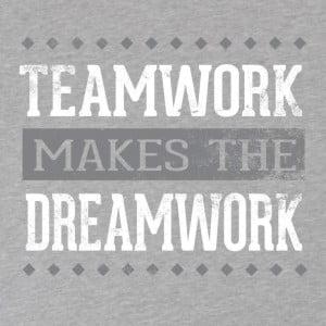 Team work makes the dream work